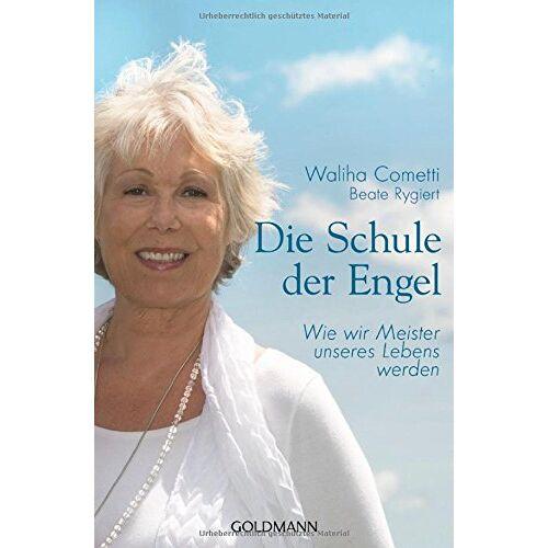 Waliha Cometti - Die Schule der Engel: Wie wir Meister unseres Lebens werden - Preis vom 04.10.2020 04:46:22 h