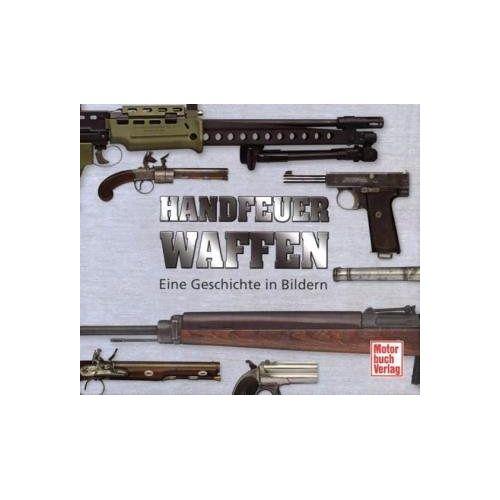 Martin Benz - Handfeuerwaffen: Eine Bildergeschichte: Eine Geschichte in Bildern - Preis vom 07.03.2021 06:00:26 h