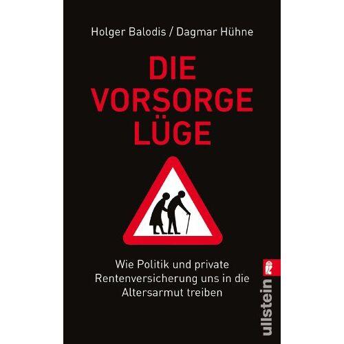 Holger Balodis - Die Vorsorgelüge: Wie Politik und private Rentenversicherungen uns in die Altersarmut treiben: Wie Politik und private Rentenversicherung uns in die Altersarmut treiben - Preis vom 12.04.2021 04:50:28 h