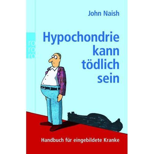 John Naish - Hypochondrie kann tödlich sein. Handbuch für eingebildete Kranke - Preis vom 16.05.2021 04:43:40 h