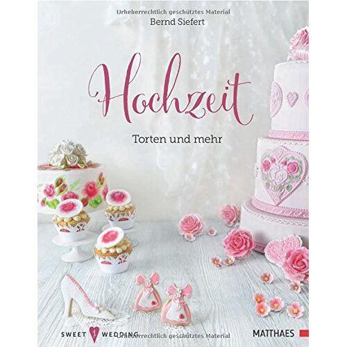 Bernd Siefert - Hochzeit - Torten und mehr: Sweet Wedding - Preis vom 12.12.2019 05:56:41 h