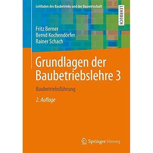Fritz Berner - Grundlagen der Baubetriebslehre 3: Baubetriebsführung (Leitfaden des Baubetriebs und der Bauwirtschaft) - Preis vom 03.09.2020 04:54:11 h