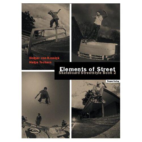 Krosigk, Holger von - Elements of Street. Skateboard Streetstyle Book 2 - Preis vom 11.05.2021 04:49:30 h