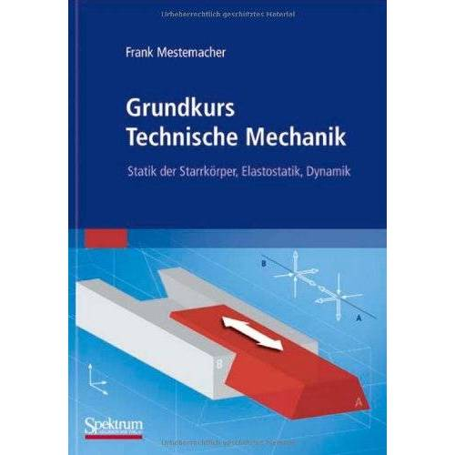 Frank Mestemacher - Grundkurs Technische Mechanik: Statik der Starrkörper, Elastostatik, Dynamik - Preis vom 21.10.2020 04:49:09 h