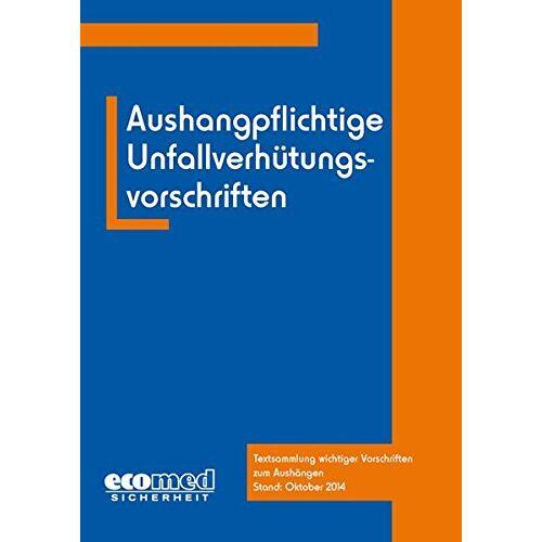ecomed-Storck GmbH - Aushangpflichtige Unfallverhütungsvorschriften: Textsammlung wichtiger Vorschriften zum Aushängen - Preis vom 13.04.2021 04:49:48 h