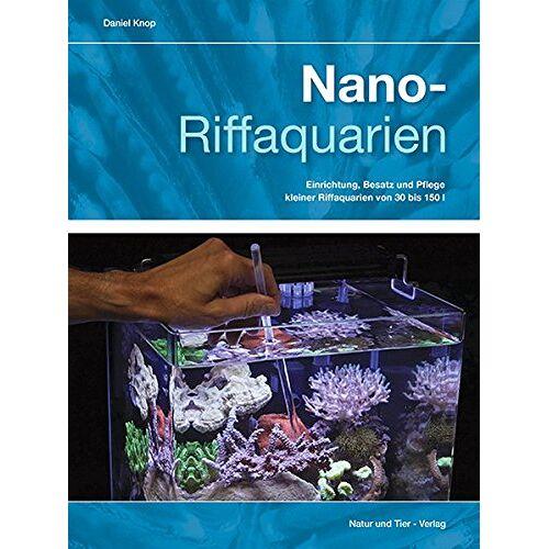 Daniel Knop - Nano-Riffaquarien: Einrichtung, Besatz und Pflege kleiner Riffaquarien von 30 bis 150 L (NTV Meerwasseraquaristik) - Preis vom 28.02.2021 06:03:40 h
