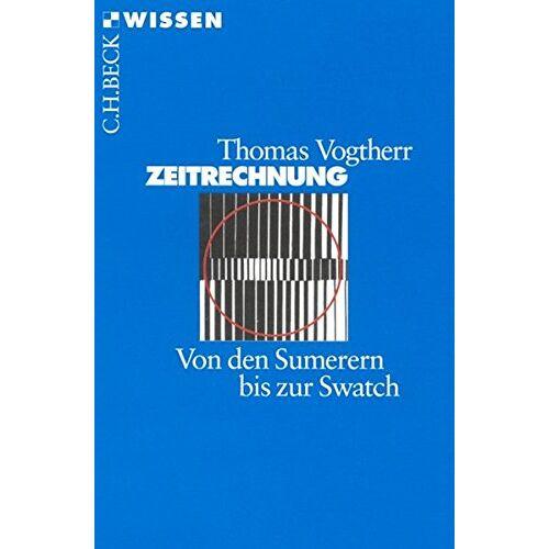 Thomas Vogtherr - Zeitrechnung: Von den Sumerern bis zur Swatch (Beck'sche Reihe) - Preis vom 03.12.2020 05:57:36 h