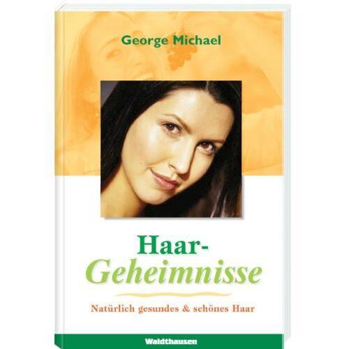 George Michael - Haargeheimnisse: Natürlich gesundes und schönes Haar - Preis vom 14.01.2021 05:56:14 h
