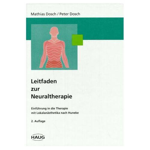 Mathias Dosch - Leitfaden zur Neuraltherapie. Einführung in die Therapie mit Lokalanästhetika nach Huneke - Preis vom 20.10.2020 04:55:35 h