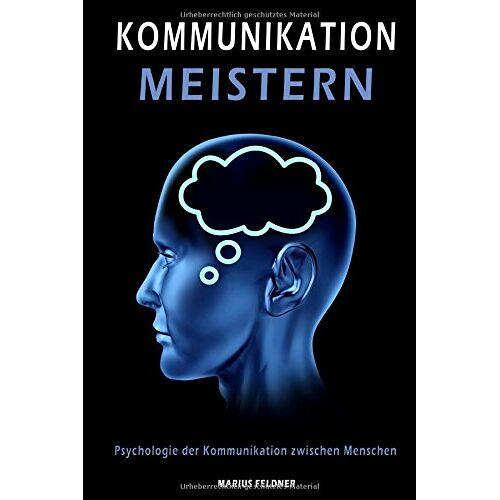 Marius Feldner - Kommunikation meistern: Psychologie der Kommunikation zwischen Menschen - Preis vom 07.04.2020 04:55:49 h