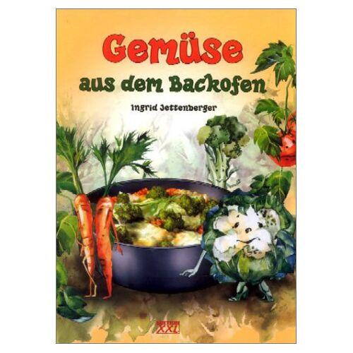 Ingrid Jettenberger - Gemüse aus dem Backofen - Preis vom 20.10.2020 04:55:35 h