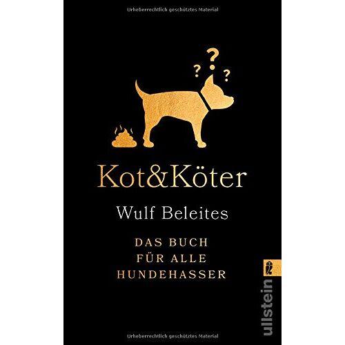 Wulf Beleites - Kot & Köter: Das Buch für alle Hundehasser - Preis vom 03.05.2021 04:57:00 h