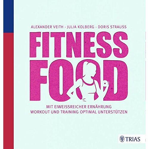 Alexander Veith - Fitness-Food: Mit eiweißreicher Ernährung Workout und Training optimal unterstützen - Preis vom 13.05.2021 04:51:36 h