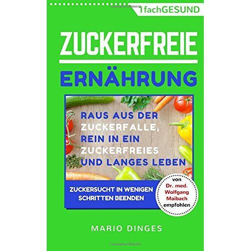 Mario Dinges - Zuckerfreie Ernährung: Raus aus der Zuckerfalle, rein in ein zuckerfreies und langes Leben – Zuckersucht in wenigen Schritten beenden - Preis vom 14.01.2021 05:56:14 h