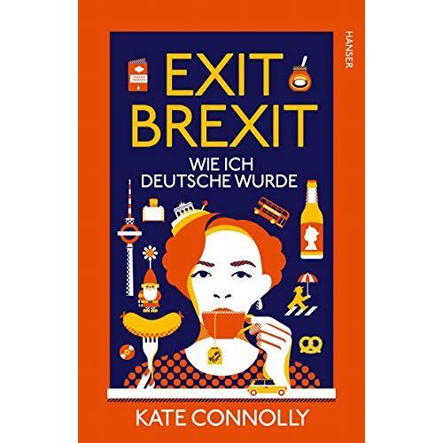 Kate Connolly - Exit Brexit: Wie ich Deutsche wurde - Preis vom 10.05.2021 04:48:42 h