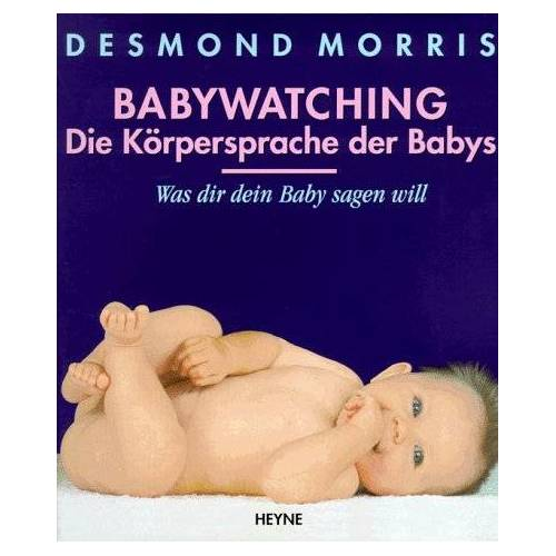 Desmond Morris - Babywatching. Die Körpersprache der Babys. Was dir dein Baby sagen will - Preis vom 24.01.2021 06:07:55 h