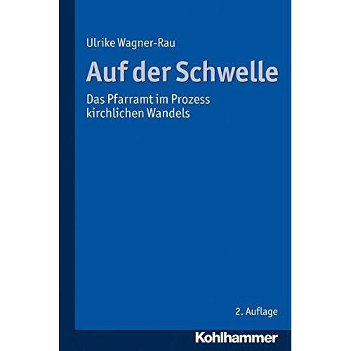 Ulrike Wagner-Rau - Auf der Schwelle; Das Pfarramt im Prozess kirchlichen Wandels - Preis vom 27.01.2021 06:07:18 h