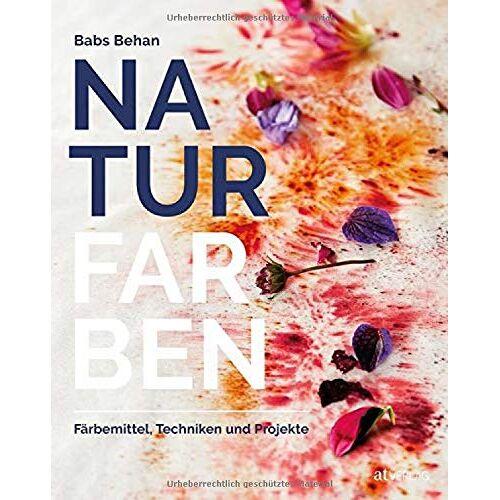 Babs Behan - Naturfarben: Färbemittel, Techniken und Projekte - Preis vom 28.03.2020 05:56:53 h