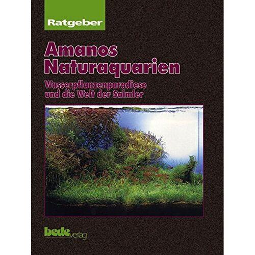 Takashi Amano - Amanos Naturaquarien. Wasserpflanzenparadiese und die Welt der Salmler - Preis vom 14.01.2021 05:56:14 h