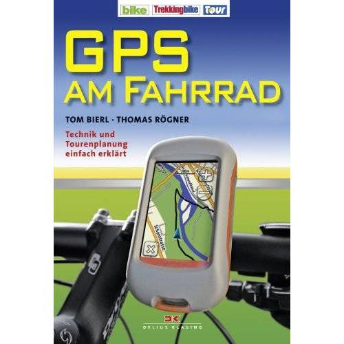 Tom Bierl - GPS am Fahrrad: Technik und Tourenplanung einfach erklärt - Preis vom 23.02.2021 06:05:19 h
