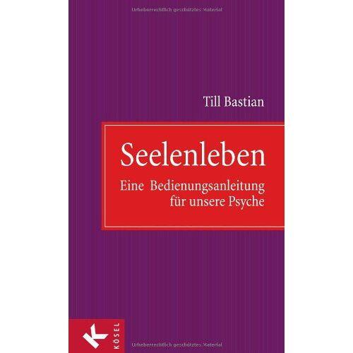 Till Bastian - Seelenleben: Eine Bedienungsanleitung für unsere Psyche - Preis vom 18.04.2021 04:52:10 h