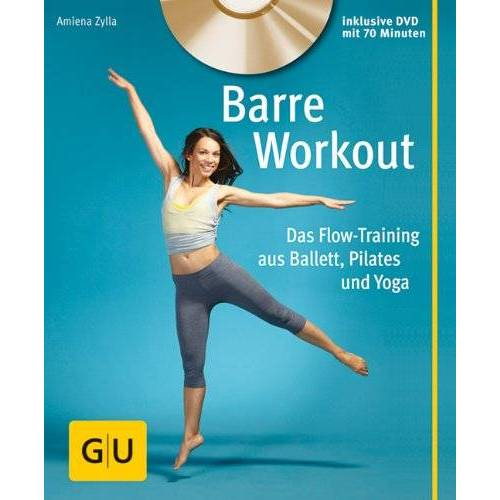 Amiena Zylla - Barre Workout (mit DVD): Das Flow-Training aus Ballett, Pilates und Yoga (GU Multimedia) - Preis vom 07.04.2020 04:55:49 h