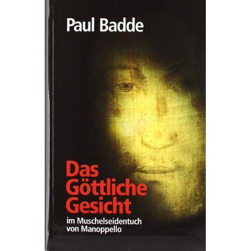 Paul Badde - Das Göttliche Gesicht: im Muschelseidentuch von Manoppello - Preis vom 12.04.2021 04:50:28 h