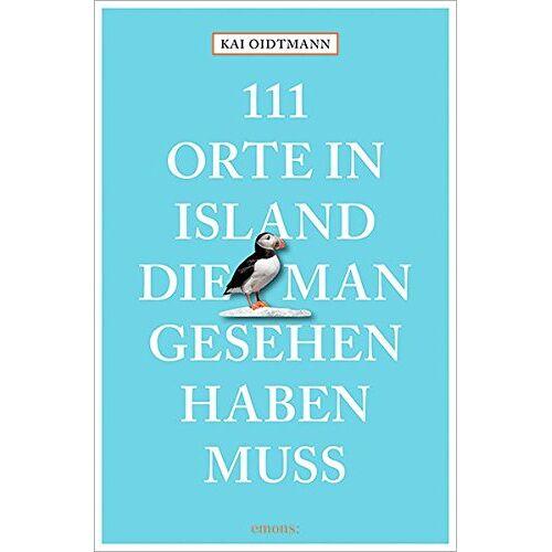 Kai Oidtmann - 111 Orte in Island, die man gesehen haben muss - Preis vom 26.02.2021 06:01:53 h