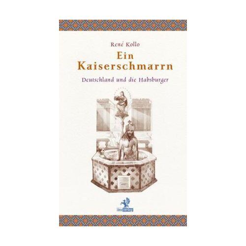 Rene Kollo - Ein Kaiserschmarrn: Deutschland und die Habsburger - Preis vom 20.10.2020 04:55:35 h