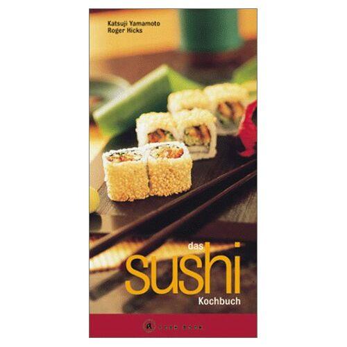 Katsuji Yamamoto - Das Sushi Kochbuch. A cook book. Eine Einführung in die japanische Sushi Küche - Preis vom 03.05.2021 04:57:00 h
