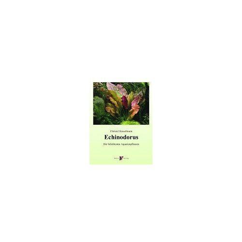Christel Kasselmann - Echinodorus: Die beliebtesten Aquarienpflanzen - Preis vom 06.09.2020 04:54:28 h