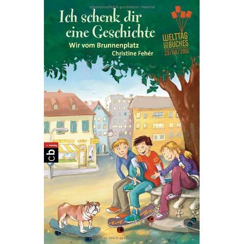 Christine Fehér - Ich schenk dir eine Geschichte 2012 - Wir vom Brunnenplatz - Preis vom 20.10.2020 04:55:35 h