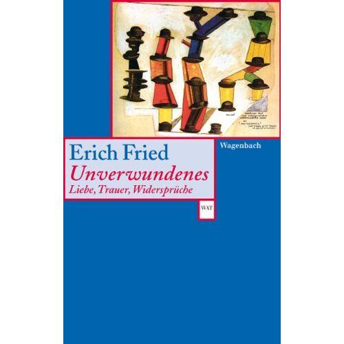Erich Fried - Unverwundenes. Liebe, Trauer, Widersprüche - Preis vom 27.02.2021 06:04:24 h