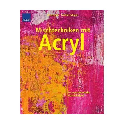 Oliver Löhr - Mischtechniken mit Acryl: 70 experimentelle Maltechniken - Preis vom 26.01.2020 05:58:29 h