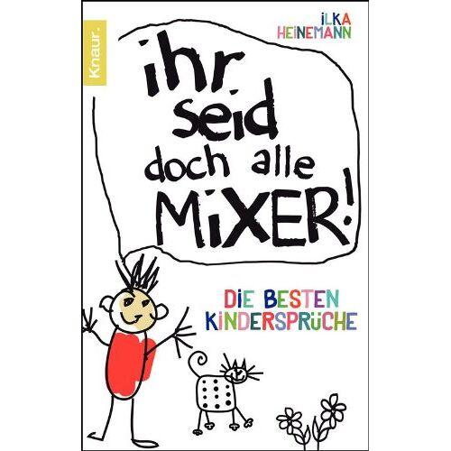 Ilka Heinemann - Ihr seid doch alle Mixer!: Die besten Kindersprüche - Preis vom 05.09.2020 04:49:05 h
