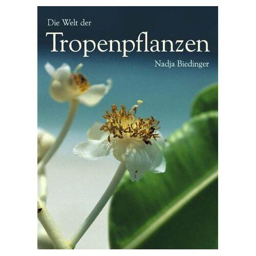 Nadja Biedinger - Die Welt der Tropenpflanzen - Preis vom 09.04.2021 04:50:04 h