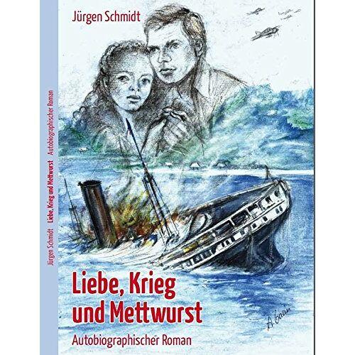 Jürgen Schmidt - Liebe, Krieg und Mettwurst - Preis vom 04.09.2020 04:54:27 h