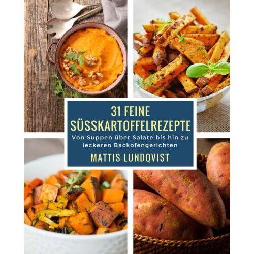 Mattis Lundqvist - 31 feine Süßkartoffelrezepte: Von Suppen über Salate bis hin zu leckeren Backofengerichten - Preis vom 10.05.2021 04:48:42 h