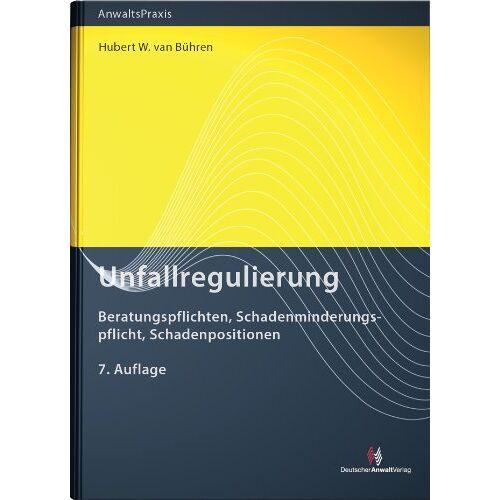 Bühren, Hubert W. van - Unfallregulierung: Beratungspflichten, Schadenminderungspflicht, Schadenpositionen - Preis vom 16.05.2021 04:43:40 h