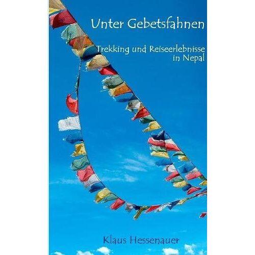 Klaus Hessenauer - Unter Gebetsfahnen: Trekking und Reiseerlebnisse in Nepal - Preis vom 05.09.2020 04:49:05 h