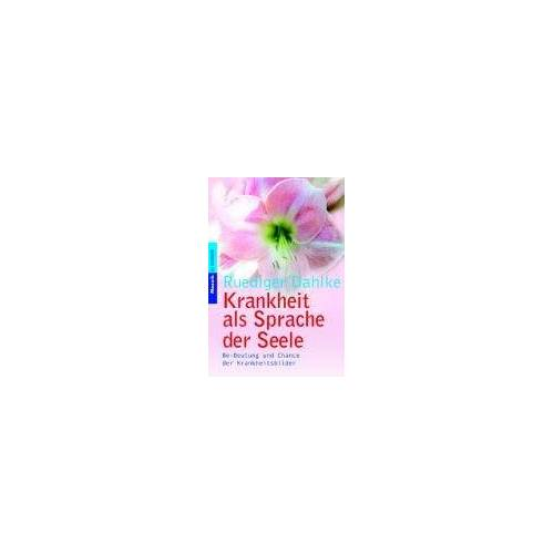 Ruediger Dahlke - Krankheit als Sprache der Seele: Be-Deutung und Chance der Krankheitsbilder - Preis vom 19.10.2020 04:51:53 h