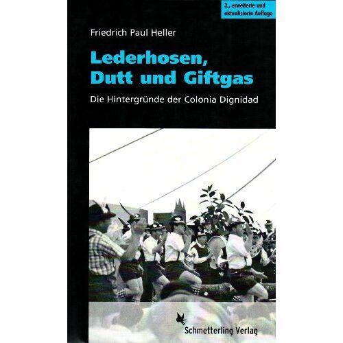 Heller, Friedrich Paul - Lederhosen, Dutt und Giftgas: Die Hintergründe der Colonia Dignidad - Preis vom 21.04.2021 04:48:01 h