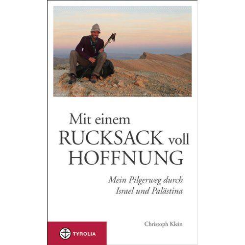 Christoph Klein - Mit einem Rucksack voll Hoffnung: Mein Pilgerweg durch Israel und Palästina - Preis vom 03.05.2021 04:57:00 h