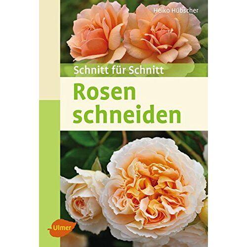 Heiko Hübscher - Rosen schneiden: Schnitt für Schnitt - Preis vom 18.04.2021 04:52:10 h