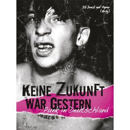 IG Dreck auf Papier - Keine Zukunft war gestern: Punk in Deutschland 1976-? - Preis vom 19.01.2021 06:03:31 h