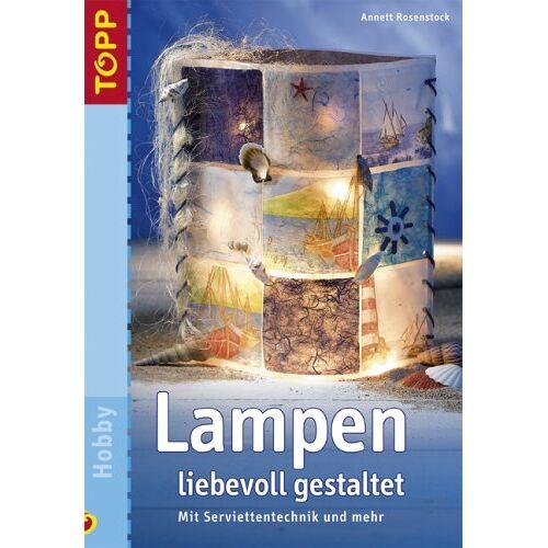 Annett Rosenstock - Lampen liebevoll gestaltet. Mit Serviettentechnik und mehr - Preis vom 25.10.2020 05:48:23 h