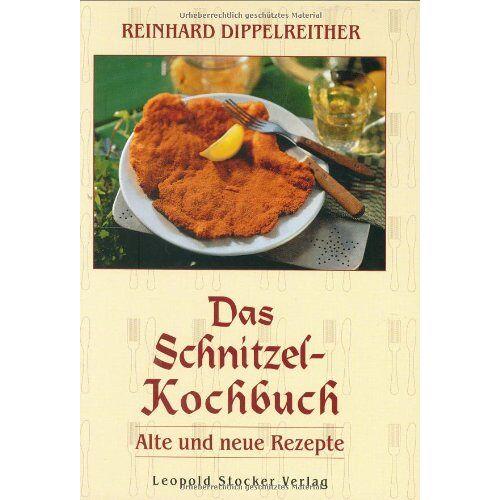 Reinhard Dippelreither - Das Schnitzel-Kochbuch: Alte und neue Rezepte - Preis vom 19.10.2020 04:51:53 h