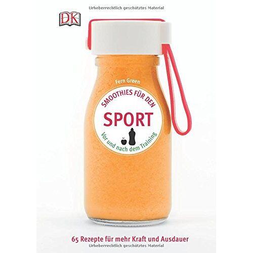Fern Green - Smoothies für den Sport: Vor und nach dem Training. 65 Rezepte für mehr Kraft und Ausdauer - Preis vom 08.04.2020 04:59:40 h
