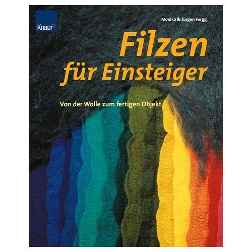 Monika Fergg - Filzen für Einsteiger. Von der Wolle zum fertigen Objekt - Preis vom 21.10.2020 04:49:09 h