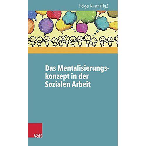 Holger Kirsch (Hg.) - Das Mentalisierungskonzept in der Sozialen Arbeit - Preis vom 01.11.2020 05:55:11 h